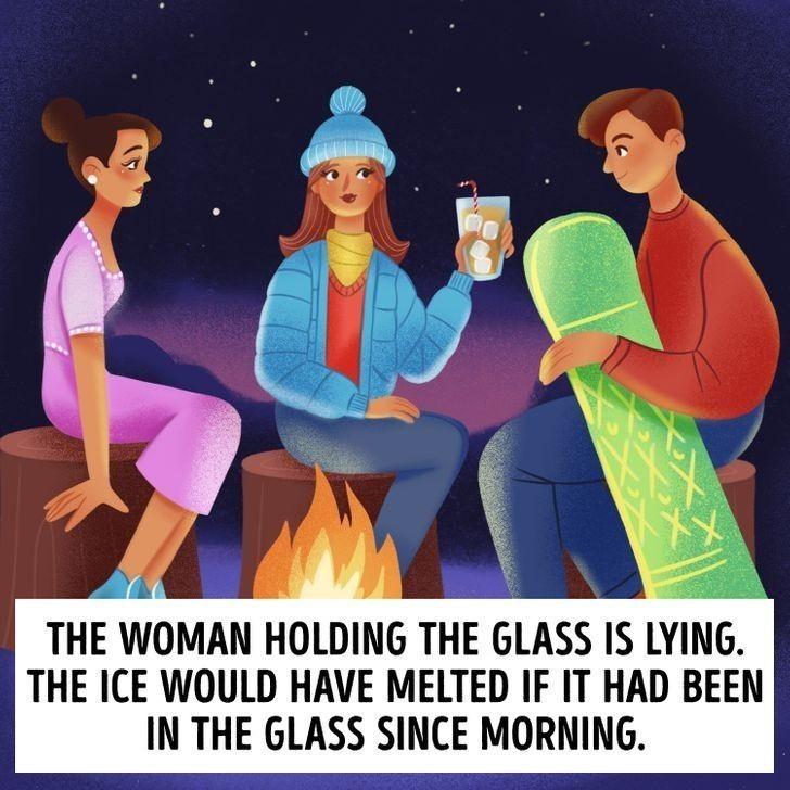 1. Kobieta trzymająca szklankę kłamie. Gdyby rzeczywiście piła sok od rana, lód w szklance już dawno by stopniał.